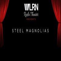 WLRN Radio Theater presents Steel Magnolias