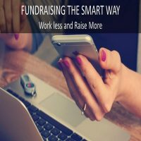 Fundraising the SMART Way - Work Less and Raise Mo...