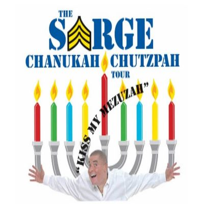 "Sarge: The Chanukah Chutzpah Tour... ""Kiss My Mezuzah"""