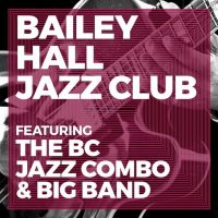 Bailey Hall Jazz Club Featuring the BC Jazz Combo A Visual and Performing Arts Event