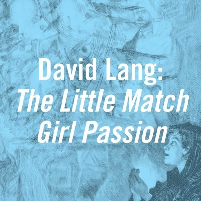 David Lang: The Little Match Girl Passion