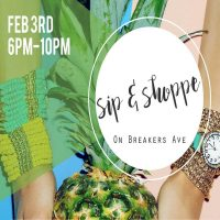 Sip & Shoppe on Breakers Ave! SHOP + INDULGE +...