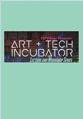 Art + Tech Incubator: Lecture and Workshop Series