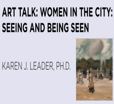 Art Talk: Women in the City: Seeing and Being Seen, Karen J. Leader, PH.D.