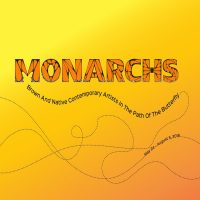 """MOCA: Monarchs: Brown and Native Contemporary Artists in the Path of the Butterfly"""""""