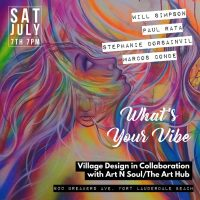 WHAT'S YOUR VIBE? ART SHOW | ART N SOUL & VILLAGE DESIGN GALLERY
