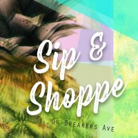 Sip & Shoppe on Breakers Ave! SHOP + INDULGE + EXPLORE + ENJOY + REPEAT!