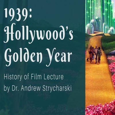 1939: Hollywood's Golden Year – History of Film Lecture by Dr. Andrew Strycharski