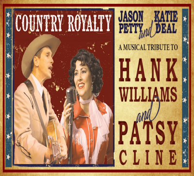 A Musical Tribute to Country Royalty: Hank Williams and Patsy Cline starring Jason Petty and Katie Deal