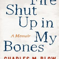 Fire Shut Up in My Bones by Charles Blow