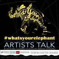 What's Your Elephant' ARTIST TALK & Open Mic Closing