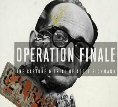 Operation Finale: The Capture & Trial of Adolf Eichmann