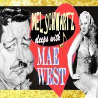Mel Schwartz Sleeps with Mae West R-Rated Edition