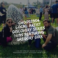 Choose954 Local Artist Discovery Series #95 - Live Art Popup; Gregory Dirr