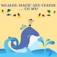 Fantasy Theatre Factory presents Whales, Magic and Cheese... Oh My!