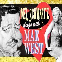 Mel Schwartz Sleeps with Mae West the Musical