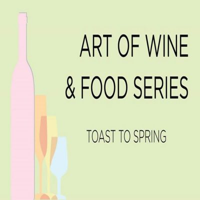 Art of Wine & Food Series: Toast to Spring