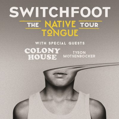 SWITCHFOOT With Colony House & Tyson Motsenbocker