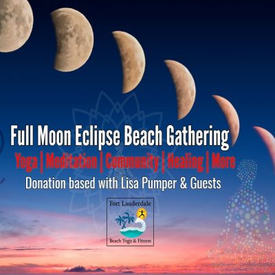 Lauderdales Favorite Full Moon Eclipse Beach Gathering: Yoga, Meditation & More