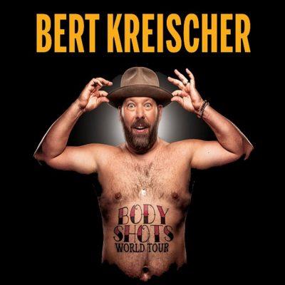 BERT KREISCHER - BODY SHOTS TOUR