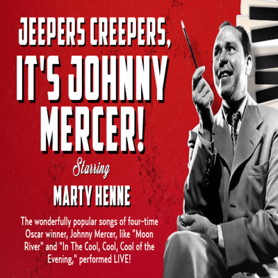 Jeepers Creepers, It's Johnny Mercer starring Marty Henne