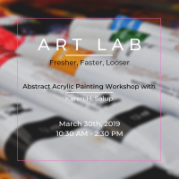 Art Lab| Faster, Fresher, Looser Abstract Painting Workshop