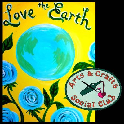 "BYOB Painting Class - ""Love the Earth"""