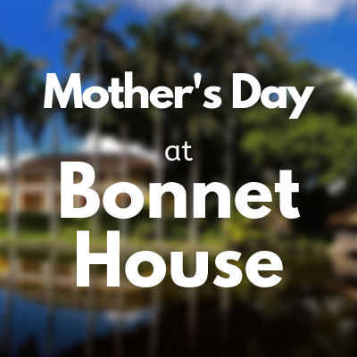 Mother's Day at Bonnet House