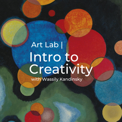 Art Lab | Intro to Creativity with Wassily Kandinsky