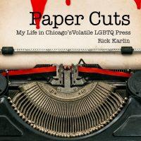 Paper Cuts Reading: My Life in Chicago's Volatile LGBTQ Press