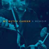 My Butch Career: A Memoir Author Reading and Book Signing