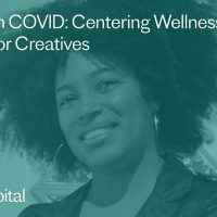 Coping with COVID: Centering Wellness and Self-Care for Creatives