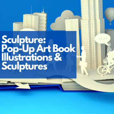 Sculpture: Pop-Up Art Book Illustrations & Sculptures