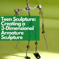 Teen Sculpture- Creating a 3D Armature Sculpture