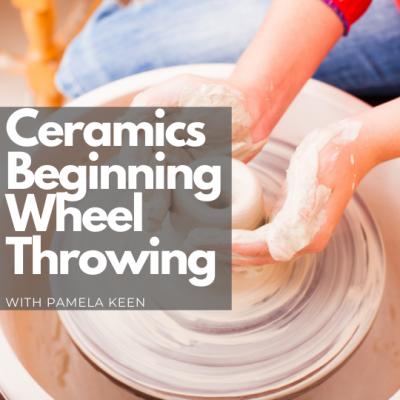 Ceramics - Beginning Clay Wheel Throwing