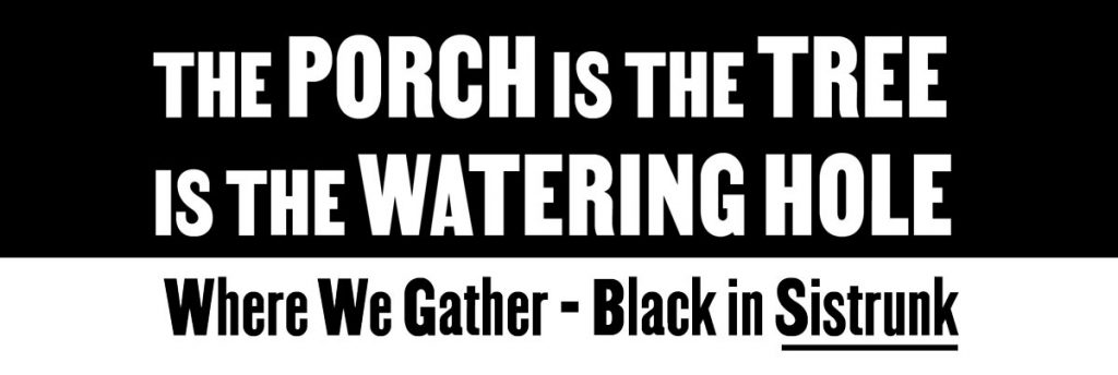 The Porch Is The Tree Is The Watering Hole.