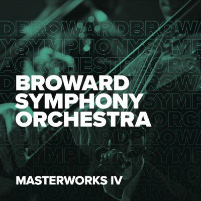 Broward Symphony Orchestra - Masterworks IV