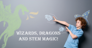 Wizards, Dragons and STEM Magic!
