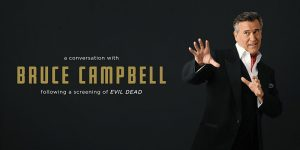 A Conversation with Bruce Campbell Following A Screening of The Evil Dead