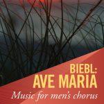 Biebl: Ave Maria – Music for Men's Chorus