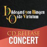 Hildegard von Bingen Ordo virtutum: A CD Release Concert