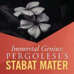 Immortal Genius: Pergolesi's Stabat Mater