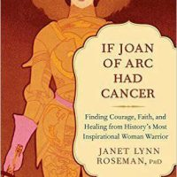 Author Janet Roseman discusses her book If Joan of Arc Had Cancer Finding Courage, Faith, and Healing from History's Most Inspirational Woman Warrior
