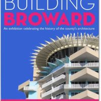 Building Broward: A Guide to a Century of Architecture